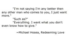 I love Michael Hosea Quotes From Novels, Book Quotes, Francine Rivers, Redeeming Love, Perfect Word, Magic Words, Love You, My Love, Amazing Grace