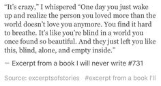 Excerpts of a book I'll never write Sad Quotes, Quotes To Live By, Life Quotes, Inspirational Quotes, Pretty Words, Beautiful Words, Heartbroken Quotes, Word Porn, Wise Words
