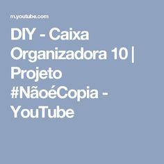 DIY - Caixa Organizadora 10 | Projeto #NãoéCopia - YouTube