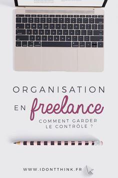 Comment s'organiser en Freelance et développer son entreprise sereinement ?