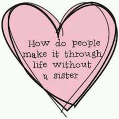 Sisters ...to my Big Sis Lisa And to my Sisters in Christ!!