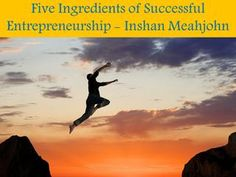 Five Ingredients of Successful Entrepreneurship - Inshan Meahjohn  Inshan Meahjohn shared the basic fundamentals that an entrepreneur must focus on at any given point of time irrespective of the stage or the scale.