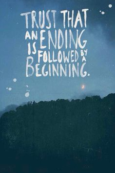 Trust that an ending is followed by a beginning