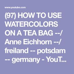 (97) HOW TO USE WATERCOLORS ON A TEA BAG --/ Anne Eichhorn --/ freiland -- potsdam -- germany - YouTube