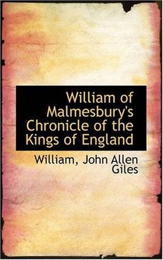 William of Malmesbury's Chronicle of the Kings of England by William John Allen Giles, http://www.amazon.com/dp/0559607466/ref=cm_sw_r_pi_dp_Izz5tb0KN5DD5