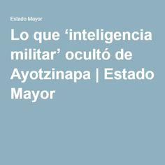 Lo que 'inteligencia militar' ocultó de Ayotzinapa | Estado Mayor