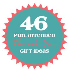 46 pun-intended Thank You gift ideas! Some of them are really cheap so I think I'd do a bunch of them and make it silly/fun.