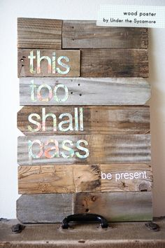 this too shall pass.be present {DIY wood poster @ under the sycamore} Under The Sycamore, Wood Projects, Projects To Try, Outdoor Projects, This Too Shall Pass, Canvas Quotes, My New Room, So Little Time, Wood Art