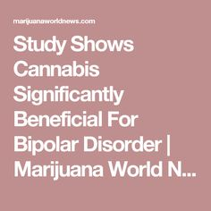 Study Shows Cannabis Significantly Beneficial For Bipolar Disorder | Marijuana World News