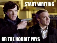 START WRITING OR THE HOBBIT PAYS. Okay, then.