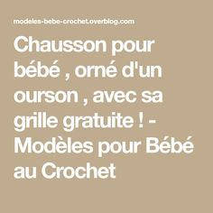 Chausson pour bébé , orné d'un ourson , avec sa grille gratuite ! - Modèles pour Bébé au Crochet Math Equations, Pulls, Baby Models, Bebe, Paper Pieced Patterns