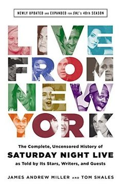 """""""Live From New York: The Complete, Uncensored History of Saturday Night Live,"""" by James Andrew Miller and Tom Shales"""