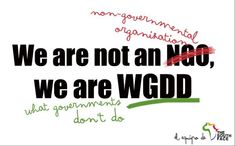 We are not an NGO (non-governmental organization) We are WGDD (what governments don't do). #NGO #ONG