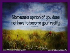 """""""Someone's opinion of you does not have to become your reality"""" – Les Brown Daily Inspirational Motivational Picture Quotes...To Make This Your Facebook Timeline Cover Photo or desktop wallpaper or to get Some Other AWESOME FREE Goodies Go To:- http://www.thesecretlaw.tv/?p=7392"""