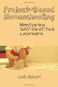 Project-Based Homeschooling: Mentoring Self-Directed Learners by Pickert, Lori McWilliam (6/27/2012)