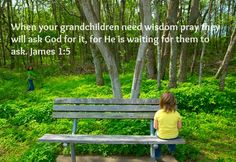 Pray this prayer for your grandchildren when they need wisdom. www.gdptpr.com