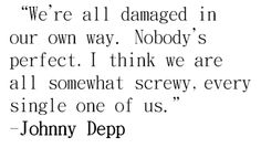 I totally agree with him.  It's the people who don't get that they are messed up that scare me, not the messy ones.