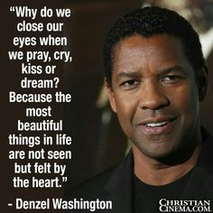 Why do we close our eyes when we pray, cry, kiss or dream? Because the most beautiful things in life are not seen but felt by the heart.