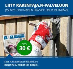 Liity ilmaiseksi rakentaja.fi jäseneksi ja saat liittymislahjaksi Rakenna & Remontoi kirjan (450-sivuinen) & 10 euroa bonusrahaa Rakentaja.fin verkkokauppaan.   http://www.rakentaja.fi/