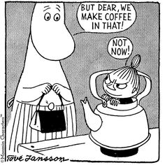 There are some things that even Little My cannot be excused for, and preventing the production of coffee is definitely one of them, get her Moomin mama! Tove Jansson, Little My Moomin, Moomin Valley, Book Illustration, Funny Comics, Kawaii Anime, Childrens Books, Nerdy, Zentangle