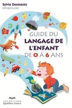 SYLVIE DESMARAIS - Guide du langage de l'enfant de 0 à 6 ans 2e éd. - Maternité & Famille - LIVRES - Renaud-Bray.com - Ma librairie coup de coeur