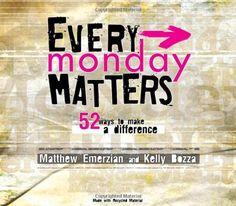 Every Monday Matters: 52 Ways to Make a Difference Emerzi...