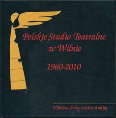 Polskie Studio Teatralne w Wilnie 1960-2010.   Vilniaus lenkų teatro studija