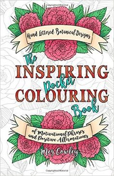 The Inspiring Pocket Colouring Book Handlettered Botanical Designs Of Motivational Phrases And Positive Affirmations