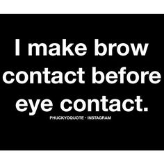 Repost from So true being brow artist always got habit of looking brow first then person by megmakeupartist Eyebrow Quotes, Makeup Quotes, Beauty Quotes, Funny Quotes, Life Quotes, Success Quotes, Qoutes, Funny Memes, Maquillaje