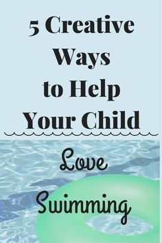 Parenting advice. 5 Creative Ways to Help Your Child Love Swimming - Helping with anxiety and stress when your child doesn't like to swim.