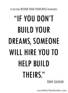 If You Don't Build Your Dreams, Someone Will Hire You To Help Build Theirs