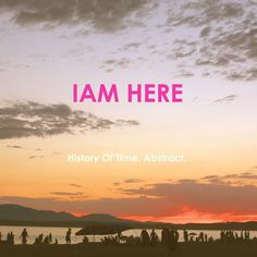 History of Time- I Am Here ft. Abstract #music #hiphop #indie #acoustic #Seattle #HistoryOfTime #Abstract #blog #blogger #Eargasm