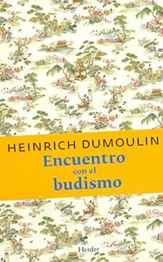 Dumoulin, Heinrich Encuentro con el budismo / Heinrich Dumoulin ; [versión castellana de Claudio Gancho] Barcelona: Herder, 1982 http://cataleg.ub.edu/record=b1564819~S1*cat