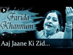 Aaj Jaane Ki Zid Na Karo - Farida Khannum - Top Ghazal Songs - YouTube
