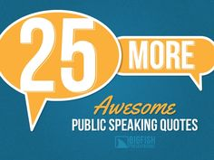 25 More Awesome Public Speaking Quotes by Big Fish Presentations via slideshare#publicspeaking #quotes