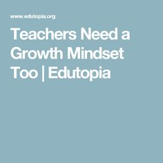 Teachers Need a Growth Mindset Too | Edutopia