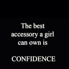 The best accessory for a woman is CONFIDENCE