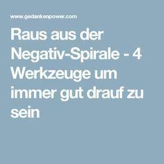 Raus aus der Negativ-Spirale - 4 Werkzeuge um immer gut drauf zu sein