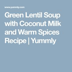 Green Lentil Soup with Coconut Milk and Warm Spices Recipe Lentil Recipes, Soup Recipes, Diet Recipes, Vegetarian Recipes, Coconut Milk Soup, Unsweetened Coconut Milk, Tortillas, Green Lentil Soup, Recipes