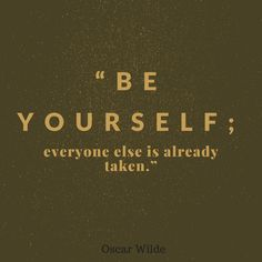 Don't strive to be someone else. You're wonderful the way you are, and there's only one person like you.