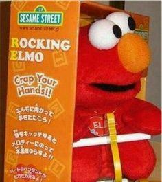 Crap your hands Elmo