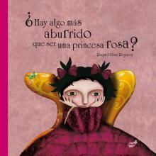 Portada de ¿Hay algo más aburrido que ser una princesa rosa? de Raquel Díaz Reguera (Thule Ediciones).