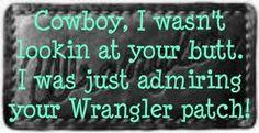 Them Wrangler Jeans ;)