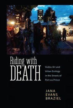 Buy Riding with Death: Vodou Art and Urban Ecology in the Streets of Port-au-Prince by Jana Evans Braziel and Read this Book on Kobo's Free Apps. Discover Kobo's Vast Collection of Ebooks and Audiobooks Today - Over 4 Million Titles! Port Au Prince, Book Jacket, Ecology, New Books, Caribbean, This Book, Death, The Incredibles, Urban