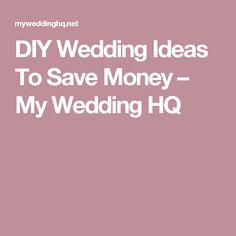 DIY Wedding Ideas To Save Money – My Wedding HQ