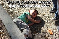 There is no greater tragedy than dropping your pizza.