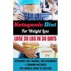 Ketogenic Diet For Weight Loss   Lose 30 Lbs In 30 Days. Ketogenic Diet Manual For Beginners + Common Mistakes You Should Avoid To Succeed.: (Ketogenic ... paleo diet, anti inflammatory diet Book 4)  #Fat #Free #Diet
