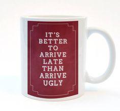 It's Better To Arrive Late Than Arrive Ugly, Funny Mug, 11 oz Mug, Humorous Mug,  Gift for wife, Gift for Husband. Gift For Partner. on Etsy, $14.27