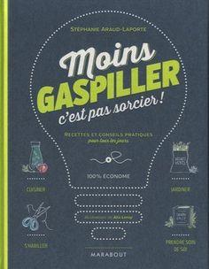 Moins gaspiller, c'est pas sorcier !, de Stéphanie Araud-Laporte (2014).