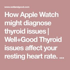 How Apple Watch might diagnose thyroid issues Thyroid Disease Symptoms, Thyroid Issues, Thyroid Hormone, Hormone Imbalance, Hypothyroidism, Well And Good, Heart Rate, Good Advice, Apple Watch